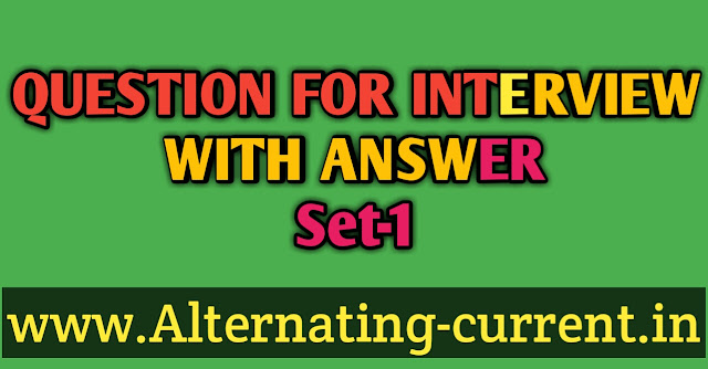 https://www.alternating-current.in/2019/05/question-for-interview-with-answer.html?m=1