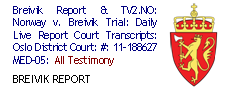 Breivik Report & TV2.NO: Norway v. Breivik Trial: Daily Live Report Court Transcripts: Oslo District Court: #: 11-188627 MED-05:  All Testimony