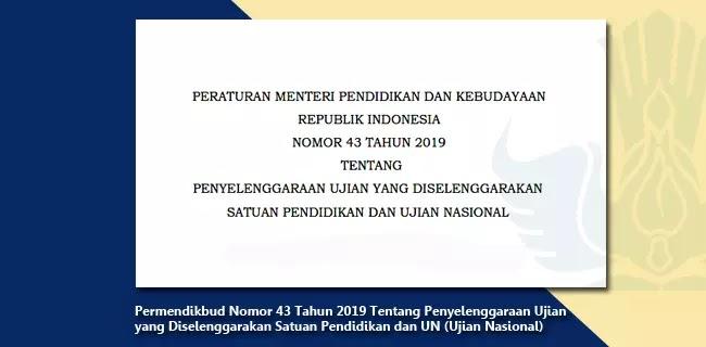 Permendikbud Nomor 43 Tahun 2019 Tentang Penyelenggaraan Ujian yang Diselenggarakan Satuan Pendidikan dan UN (Ujian Nasional)