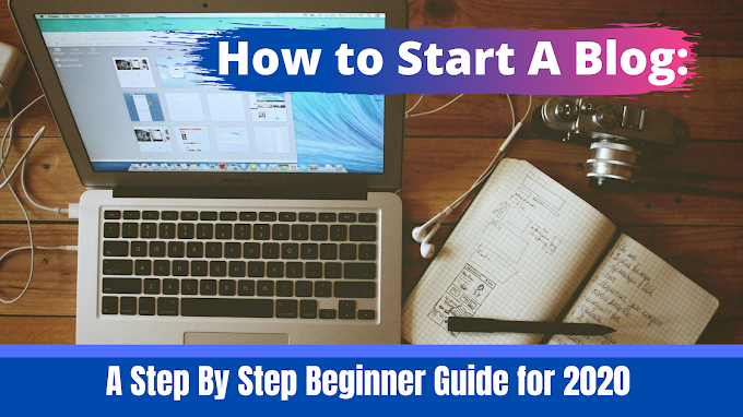 How to Start A Blog: A Step By Step Beginner Guide for 2020