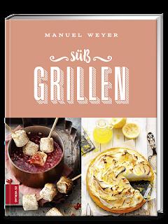 Kochbuch Süß Grillen von Manuel Weyer