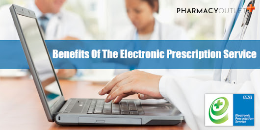 Benefits Of The Electronic Prescription Service