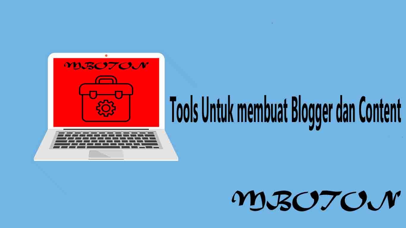Tools Untuk membuat Blogger dan Content