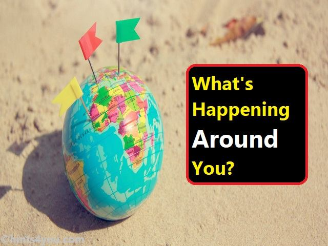 Don't You Want To Know: What's Happening Around You?