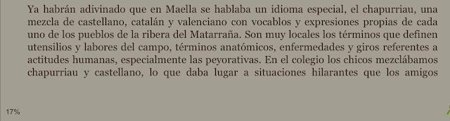 Ya habrán adivinado que en Maella se hablaba un idioma especial, el chapurriau, una mezcla de castellano, catalán y valenciano con vocablos y expresiones propias de cada uno de los pueblos de la ribera del Matarraña.