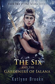 The Six and the Gardeners of Ialana (The Ialana Series Book 2) - a Young Adult Fantasy by Katlynn Brooke