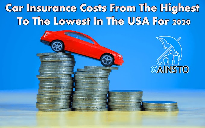 Car Insurance Costs From The Highest To The Lowest In The USA For 2020