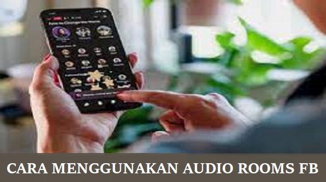Cara Menggunakan Audio Rooms FB