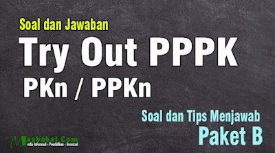 Soal Try Out P3K Guru Bidang Studi PPKn. Soal dan Jawaban P3K Kompetensi Teknis Guru Bidang Studi PKn