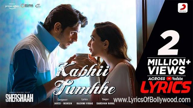 Kabhii Tumhhe Song Lyrics | Shershaah | Sidharth Malhotra, Kiara Advani | Javed, Mohsin | Darshan Raval | Rashmi Virag