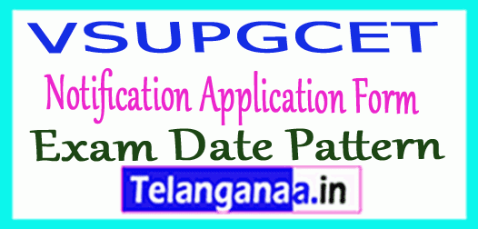 VSUPGCET 2019 Notification Application Form Exam Date Pattern