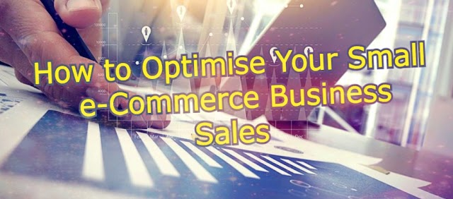 How to Optimise Your Small  e-Commerce Business Sales?