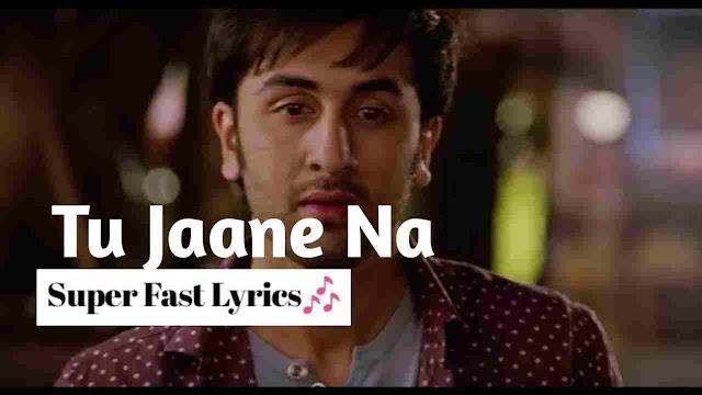 Tu Jaane Na song Lyrics - Atif Aslam, Ranbir Kapoor, Katrina Kaif
