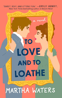 Book Review and GIVEAWAY: To Love and To Loathe, by Martha Waters {ends 4/13}