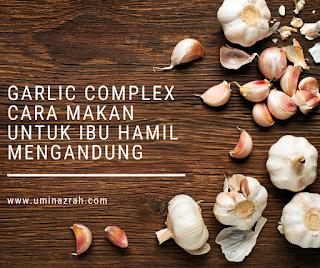 Garlic Complex Shaklee Cara Makan Untuk Ibu Hamil Mengandung