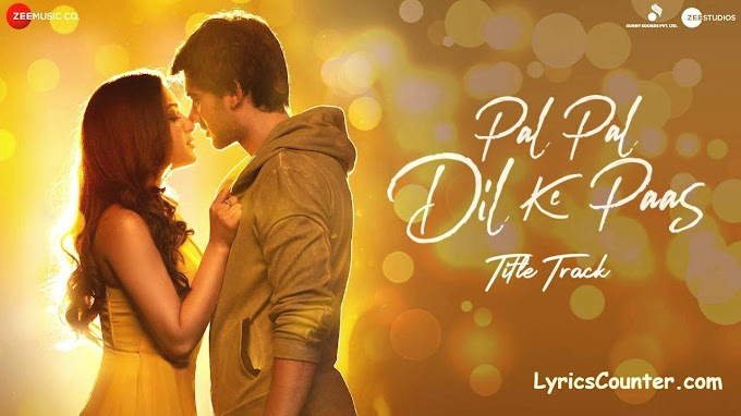 Pal Pal Dil K Pass Lyrics Title Song| Karan Deol | Arijit Singh, Parampara