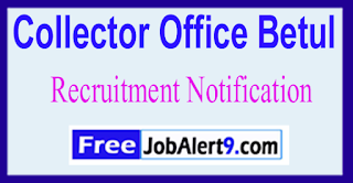 Collector Office Betul Recruitment Notification 2017 Last Date 12-06-2017