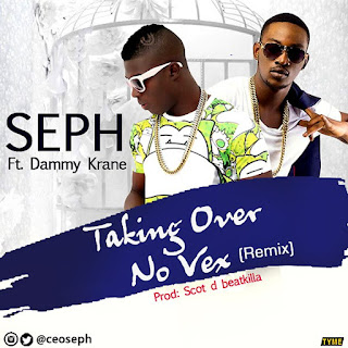 Music: SEPH Ft. Dammy Krane – Taking Over No Vex (Remix) || @ceoseph