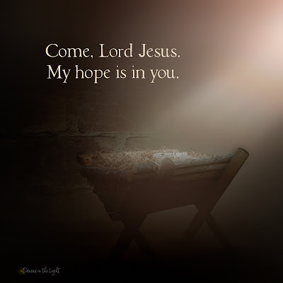 Come, Lord Jesus. My hope is in you.