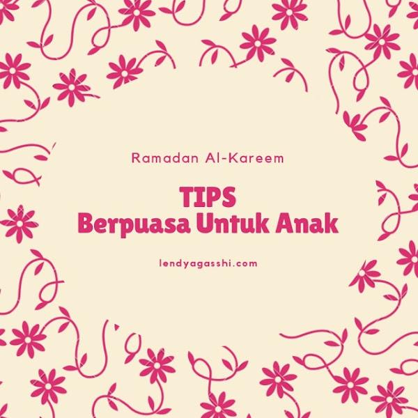 Ramadan Day 21 : 10 Tips Berpuasa Untuk Anak