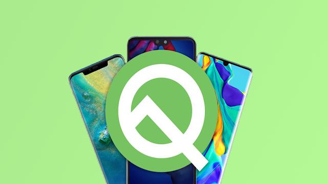 قائمة هواتف هواوي التي ستحصل على تحديث أندرويد Android Q Beta 10