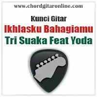 Chord Kunci Gitar IKHLASKU BAHAGIAMU TRI SUAKA Feat YODA