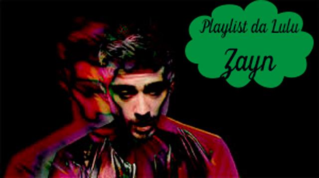 Playlist da Lulu: Pillowtalk - Zayn