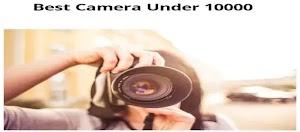 3 सबसे अच्छा कैमरा जोआप 10000 में ले सकते है-Best Camera under 10000