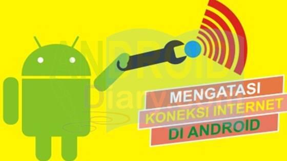 Cara Memperbaiki Koneksi Internet Bermasalah Pada Android Cara Memperbaiki Koneksi Internet Bermasalah Pada Android