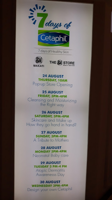 7 Days of Cetaphil, 7 Days of Healthy Skin:  August 24 Pop Up Store Opening August 25 Cleansing and Moisturizing the Right Way August 26 Skin care and Make up How They Go Hand in Hand August 27 A Tribute to Mothers August 28 Neonatal Baby Care August 29 Atopic Dermatitis Awareness Day August 30 Design Your Own Cetaphil