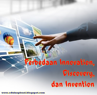 Perbedaan Innovation, Discovery dan Invention