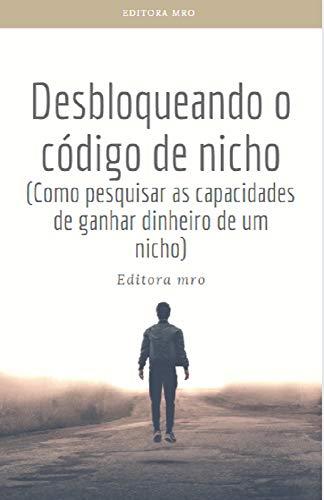 eBook Desbloqueando o Código de Nicho: Como pesquisar as Capacidades de Ganhar Dinheiro de um Nicho