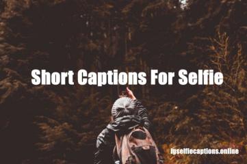 300 + Short Captions For Selfies For Instagram - IG Captions
