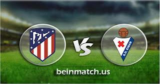 مشاهدة مباراة ايبار واتليتكو مدريد بث مباشر اليوم 18/01-2020 في الدوري الاسباني