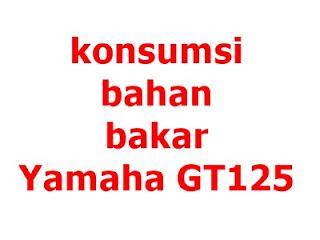 Konsumsi bahan bakar Yamaha GT125 versi goozir.com