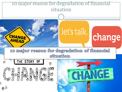 10 major reason for degradation of financial situation.....