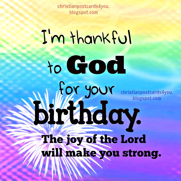 Free Birthday images by Mery Bracho. I'm Thankful to God for your Birthday Christian Card, Nice birhday christian quotes. scriptures on bday.