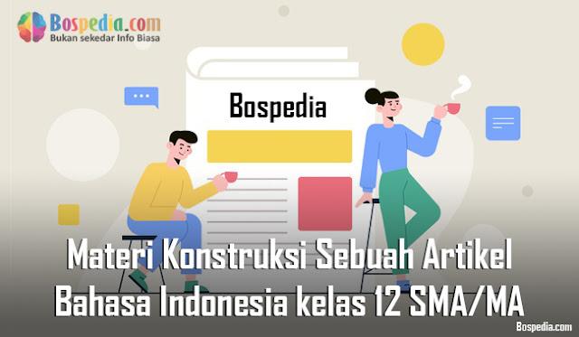 Materi Konstruksi Sebuah Artikel Mapel Bahasa Indonesia kelas 12 SMA/MA