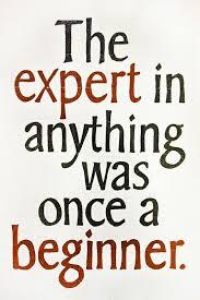 Expert was also a beginner.