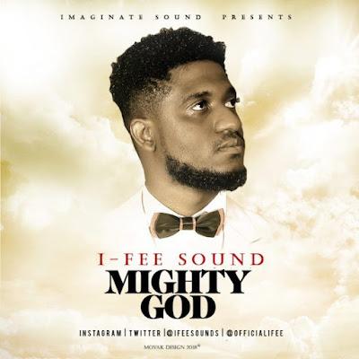 Music + Lyrics: I-Fee Sound – Mighty God