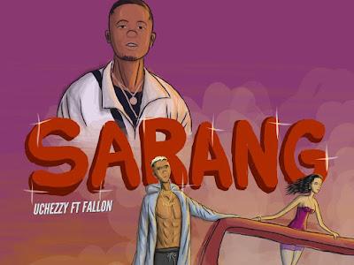 DOWNLOAD MP3: Uchezzy Ft. Fallon – Sarang