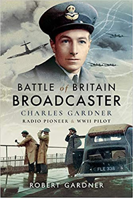 Battle of Britain Broadcaster: Charles Gardner, Radio Pioneer and WWII Pilot