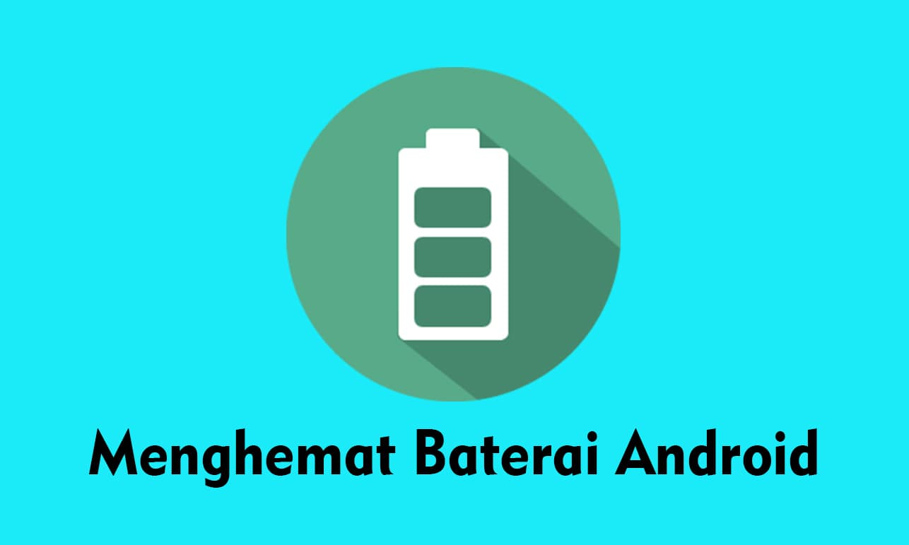 menghemat baterai android yang cepat boros