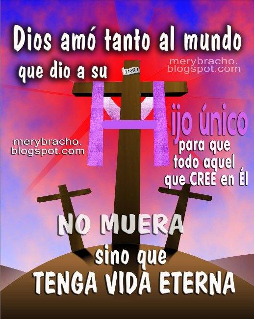 Dios te ama y tiene planes maravillosos para tu vida. Juan 3:16. El amor de Dios, Jesús murió por mi. da vida eterna. Postales cristianas, imágenes, tarjetas para compartir con amigos, evangelísticas. versículos, bíblicos, citas Biblia.