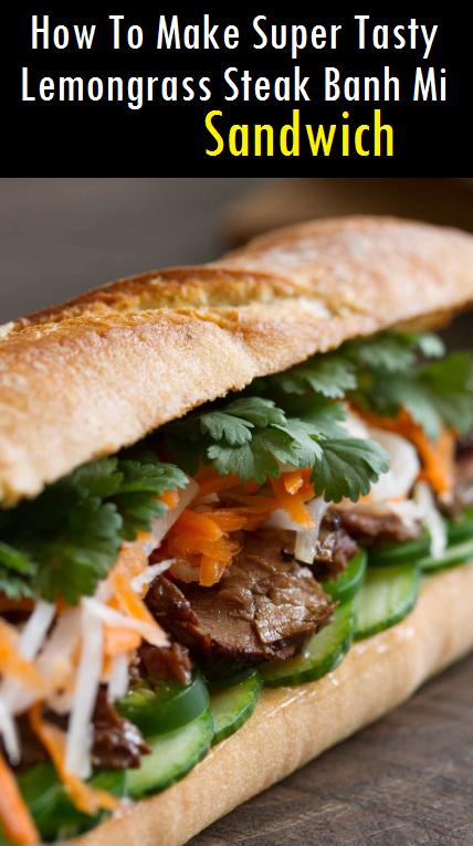 How To Make Super Tasty Lemongrass Steak Banh Mi Sandwich