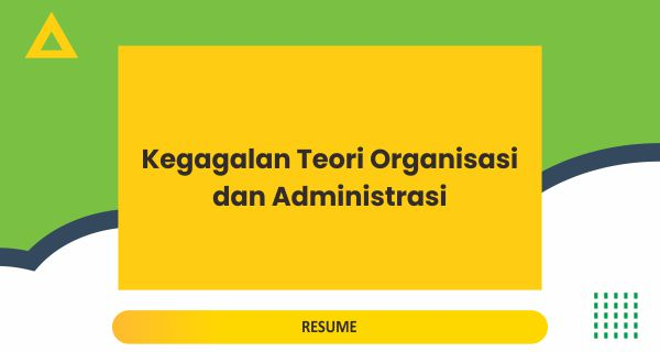 Resume dan Riview Jurnal: The Failure of Organizational and Administrative Theory