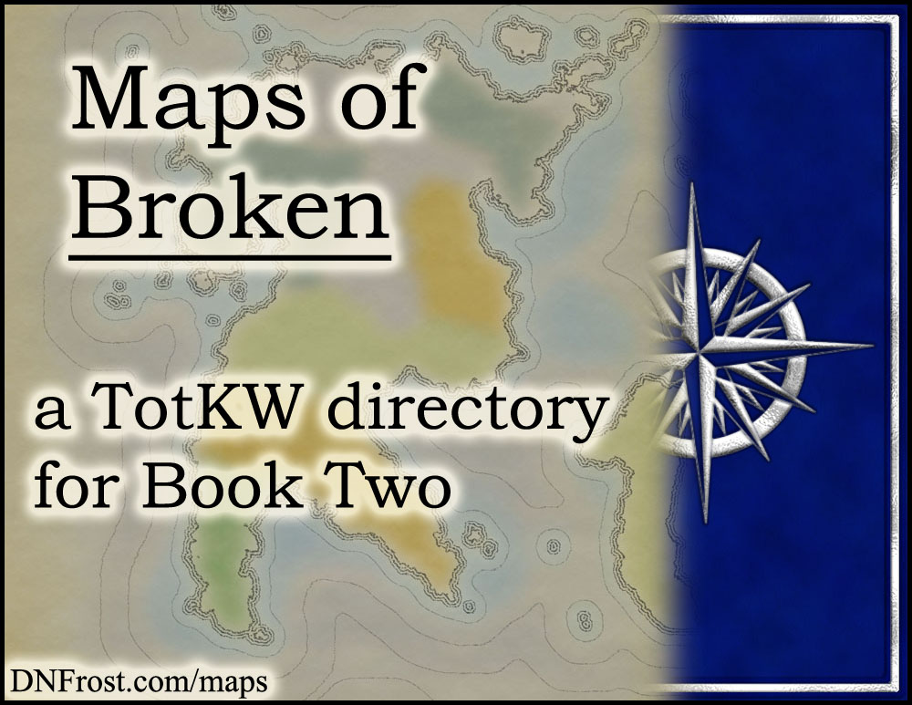 Maps of Broken: fictional cartography from Book 2 www.DNFrost.com/maps #TotKW An atlas directory by D.N.Frost @DNFrost13 Part of a series.
