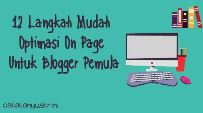 12 Langkah Mudah Optimasi SEO On Page untuk Blogger Pemula