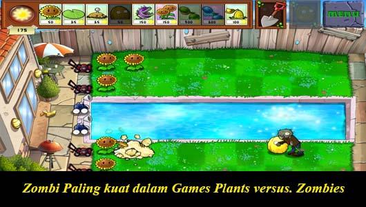 Zombi Paling kuat dalam Games Plants versus. Zombies