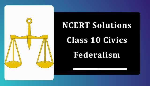 NCERT Solutions for Class 10 Political Science Chapter 2 Federalism